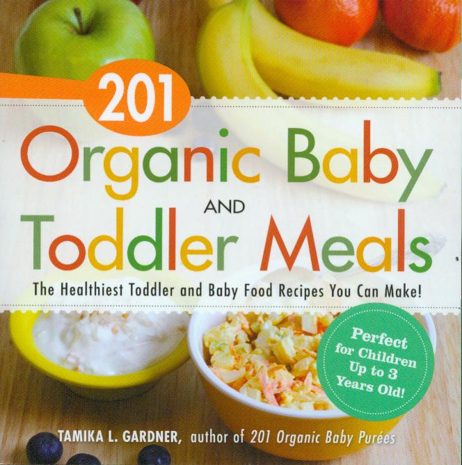 The youngest members of the family can hop on the organic movement with 201 Organic Baby And Toddler Meals by Tamika L. Gardener.